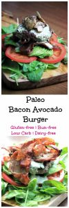 My PCOS Kitchen - Paleo Bacon Avocado Burger - A bunless burger where you just stack all of your toppings over a plate!