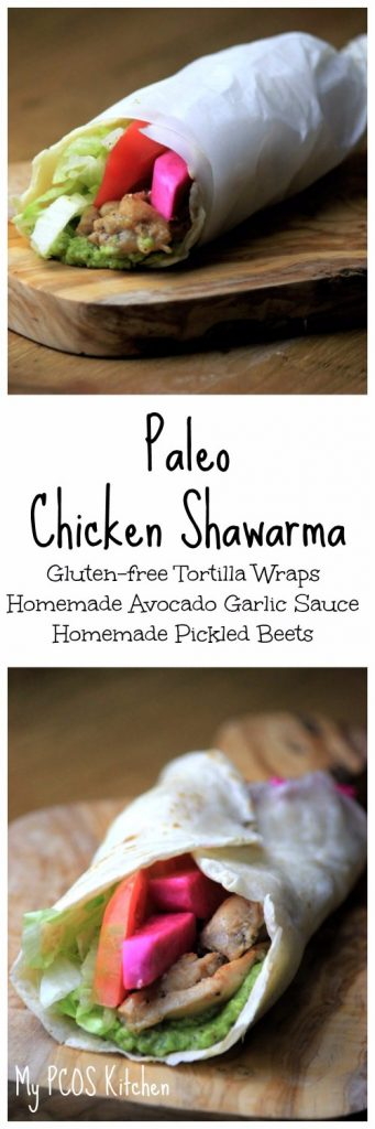 My PCOS Kitchen - Paleo Shawarma - Homemade pickled beets, shawarma garlic sauce made with avocado, grilled shawarma chicken and paleo tortilla wraps!