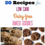20 Recipes for Low Carb Dairy-free Baked Goodies